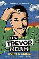 It's Trevor Noah: Born a Crime: (YA edition) Kindle Edition