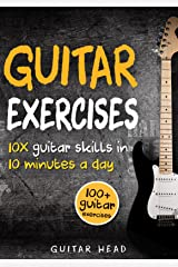 Guitar Exercises: 10x Guitar Skills in 10 Minutes a Day: An Arsenal of 100+ Exercises for All Areas (Guitar Exercises Mastery Book 2) Kindle Edition