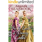 For the Love of Dreamy Ladies: A Historical Regency Romance Book