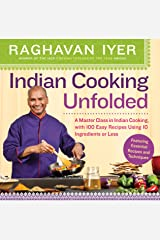 Indian Cooking Unfolded: A Master Class in Indian Cooking, Featuring 100 Easy Recipes Using 10 Ingredients or Less Kindle Edition