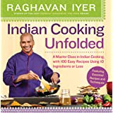 Indian Cooking Unfolded: A Master Class in Indian Cooking, Featuring 100 Easy Recipes Using 10 Ingredients or Less