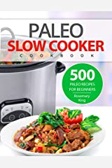 Paleo Slow Cooker Cookbook: 500 Paleo Recipes for Beginners (Crock Pot Recipes Book 1) Kindle Edition