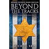 Beyond the Tracks: A WW2 Novel Based on Harrowing True Events