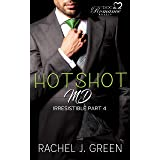 HOTSHOT MD - Irresistible (Book 4): A Small-Town Bully Doctor Love Story, Breaking Up With My Boss