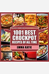 1001 Best Crock Pot Recipes of All Time: A Crock Pot Cookbook with Over 1001 Crockpot Recipes Book For Beginners Slow Cooking Breakfast, Easy Instant Pot Lunch and Pressure Cooker Dinner Meals Kindle Edition
