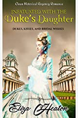 Infatuated with the Duke's Daughter: Duke's Kisses and Bridal Wishes Kindle Edition