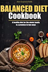 Balanced Diet Cookbook: A healthy diet for the whole family is a promise in two ways Kindle Edition