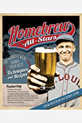 Homebrew All-Stars: Top Homebrewers Share Their Best Techniques and Recipes Kindle Edition