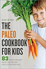 The Paleo Cookbook for Kids: 83 Family-Friendly Paleo Diet Recipes for Gluten-Free Kids Kindle Edition