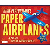 High Performance Paper Airplanes: 10 Pre-Cut, Easy-To-Assemble Models: 10 Pre-cut, Easy-to-Assemble Models: Kit with Pop-Out