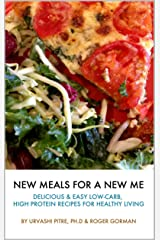 New Meals for a New Me: Delicious & Easy Low-Carb, High Protein Recipes for Healthy Living Kindle Edition