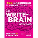 The Write-Brain Workbook Revised & Expanded: 400 Exercises to Liberate Your Writing