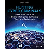 Hunting Cyber Criminals: A Hacker′s Guide to Online Intelligence Gathering Tools and Techniques