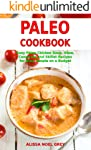 Paleo Cookbook: Easy Paleo Chicken Soup, Stew, Casserole and Skillet Recipes for Busy People on a Budget : Gluten-free Diet
