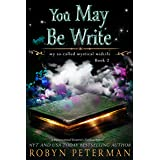 You May Be Write: A Paranormal Women's Fiction Novel: My So-Called Mystical Midlife Book Two