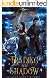Trading Into Shadow (The Magic Below Paris Book 1) (English…