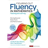 Figuring Out Fluency in Mathematics Teaching and Learning, Grades K-8: Moving Beyond Basic Facts and Memorization (Corwin Mat