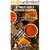 Ultimate Soup & Sandwich Cookbook: Easy, Hearty & Delicious Meals For Everyday! (Southern Cooking Recipes)