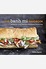 The Banh Mi Handbook: Recipes for Crazy-Delicious Vietnamese Sandwiches [A Cookbook] Kindle Edition