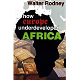 How Europe Underdeveloped Africa /By Walter Rodney with a PostScript by A.M