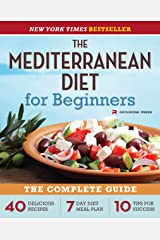 The Mediterranean Diet for Beginners: The Complete Guide - 40 Delicious Recipes, 7-Day Diet Meal Plan, and 10 Tips for Success Kindle Edition