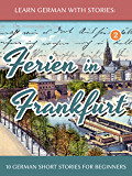Learn German With Stories: Ferien in Frankfurt - 10 German S…