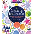 Creative Watercolor: A Step-by-Step Guide for Beginners--Create with Paints, Inks, Markers, Glitter, and More!: 1