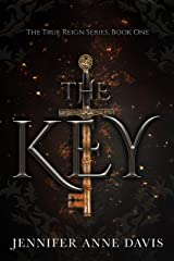 The Key: The True Reign Series, Book 1 Kindle Edition