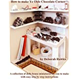 How to make Ye Olde Chocolate Corner: A collection of Dolls House miniatures for you to make, with easy step by step instruct