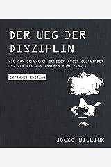 Der Weg der Disziplin - Expanded Edition: Wie man Schwächen besiegt, Angst überwindet und den Weg zur inneren Ruhe findet (German Edition) Kindle Edition