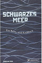Schwarzes Meer: Ein Reise- und Kochbuch - Reiseberichte und Rezepte aus Osteuropa, Türkei, Bulgarien, Ukraine, Bessarabien und Rumänien Hardcover