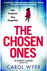 The Chosen Ones: A completely gripping murder mystery thriller with unputdownable suspense (Detective Robyn Carter crime thriller series Book 5) Kindle Edition