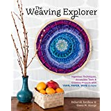 Weaving Explorer: Ingenious Techniques, Accessible Tools and Creative Projects for Working with Yarn, Paper, Wire and More: I