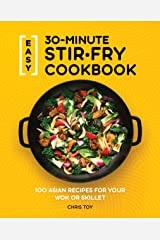 Easy 30-Minute Stir-Fry Cookbook: 100 Asian Recipes for your Wok or Skillet Kindle Edition