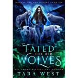 Fated for Her Wolves: A Reverse Harem Paranormal Romance (Hungry for Her Wolves Book 6)
