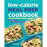 Low-Calorie Meal Prep Cookbook: 75 Recipes to Simplify Your Meals
