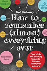How to Remember (Almost) Everything, Ever!: Tips, tricks and fun to turbo-charge your memory Kindle Edition
