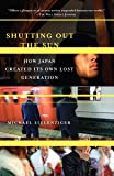 Shutting Out the Sun: How Japan Created Its Own Lost Generat…