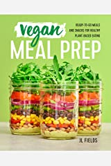 Vegan Meal Prep: Ready-to-Go Meals and Snacks for Healthy Plant-Based Eating Kindle Edition