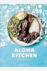 Aloha Kitchen: Recipes from Hawai'i [A Cookbook] Kindle Edition