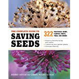 Complete Guide to Saving Seeds: 322 Vegetables, Herbs, Fruits, Flowers, Trees, and Shrubs