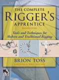 The Complete Rigger's Apprentice: Tools and Techniques for Modern and Traditional Rigging, Second Edition (English Edition)