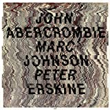 John Abercrombie Marc Johnson Peter Erskine