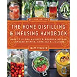 The Home Distilling and Infusing Handbook, Second Edition: Make Your Own Whiskey & Bourbon Blends, Infused Spirits, Cordials