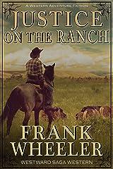 Justice On The Ranch (Westward Saga Western) (A Western Adventure Fiction) Kindle Edition