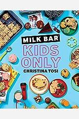 Milk Bar: Kids Only: A Cookbook Kindle Edition