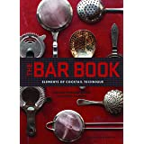 The Bar Book: Elements of Cocktail Technique (Cocktail Book with Cocktail Recipes, Mixology Book for Bartending): Elements of