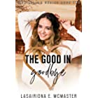 The Good in Goodbye (The Lisa Millar Series Book 2)