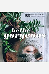Hello Gorgeous: Over 100 Fabulous DIY Facials You Can Do At Home Kindle Edition