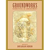 Groundworks: Narratives of Embodiment Volume II (Io Series)